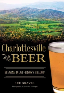 Charlottesville Beer: Brewing in Jefferson's Shadow [Paperback]